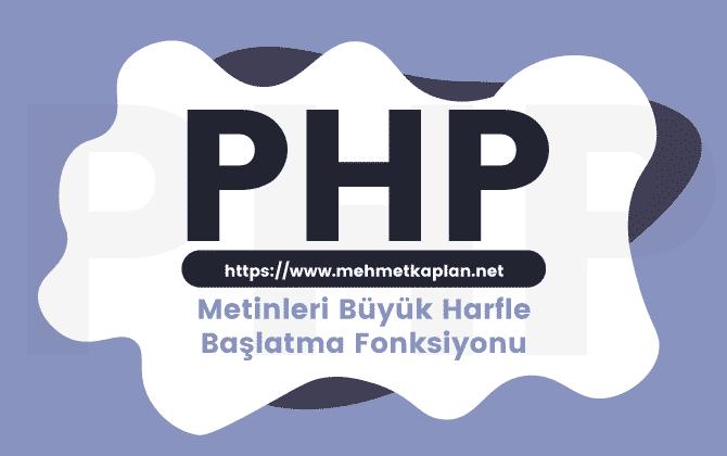 PHP Metinleri Büyük Harfle Başlatma Fonksiyonu