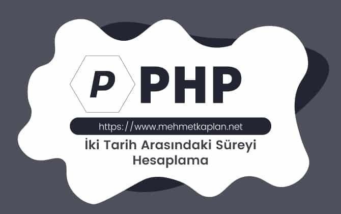 Php İki Tarih Arası Süreyi Hesaplama Fonskiyonu